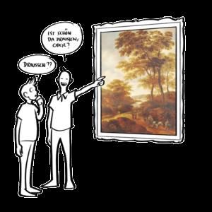 Zwei Personen vor einem Ölgemälde einer zeigt auf das Bild und sagt Ist schön da draußen oder Der andere stutzt und fragt Draußen